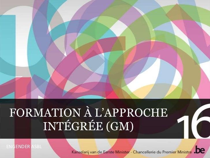 FORMATION À L'APPROCHE     INTÉGRÉE (GM)ENGENDER ASBL