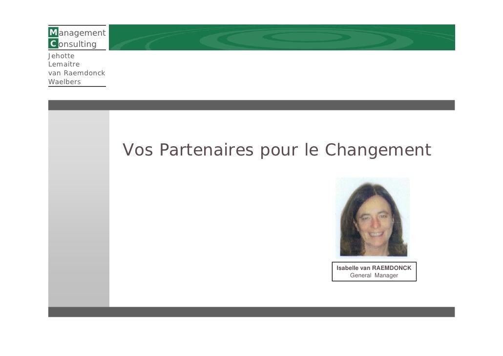 M anagement C onsulting Jehotte Lemaitre van Raemdonck Waelbers                     Vos Partenaires pour le Changement    ...