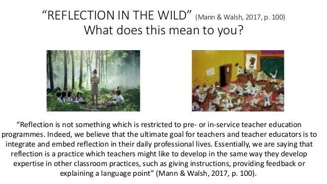 """""""REFLECTIONINTHEWILD""""(Mann&Walsh,2017,p.100) Whatdoesthismeantoyou? """"Reflectionisnotsomethingwhichisre..."""