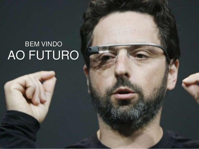 BEM VINDO  AO FUTURO