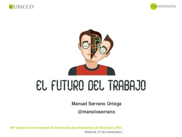 14º Congreso Internacional de Formación para Ayudantes de Dirección y PA's Madrid, 17 de noviembre Manuel Serrano Ortega @...