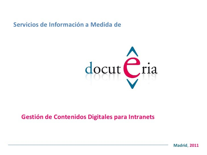 Servicios de Información a Medida de Gestión de Contenidos Digitales para Intranets <ul><ul><li>Madrid ,  2011 </li></ul><...