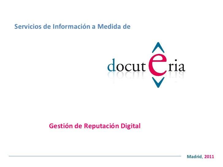 Servicios de Información a Medida de Gestión de Reputación Digital <ul><ul><li>Madrid ,  2011 </li></ul></ul>