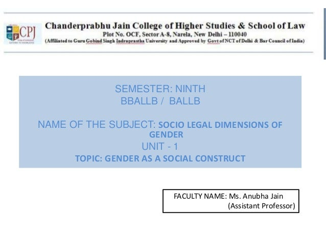 SEMESTER: NINTH BBALLB / BALLB NAME OF THE SUBJECT: SOCIO LEGAL DIMENSIONS OF GENDER UNIT - 1 TOPIC: GENDER AS A SOCIAL CO...