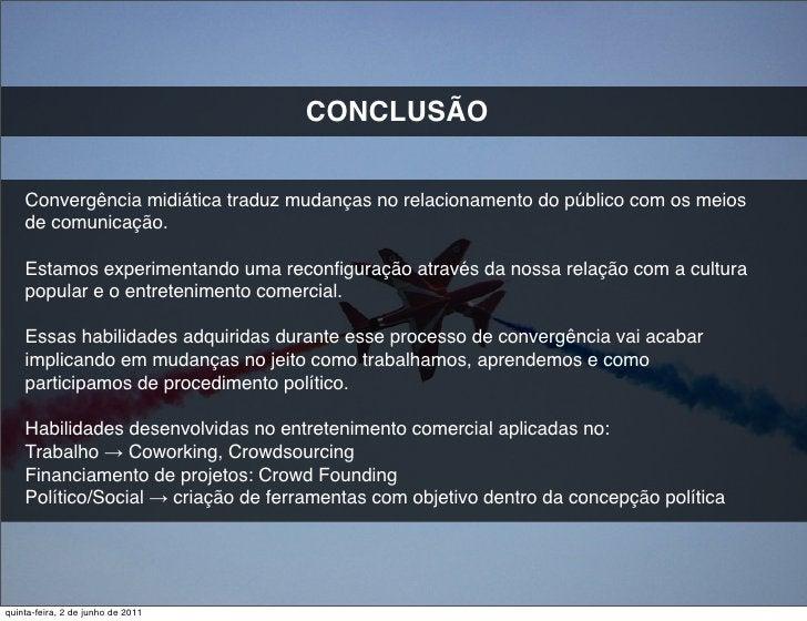 CONCLUSÃO    Convergência midiática traduz mudanças no relacionamento do público com os meios    de comunicação.    Estamo...