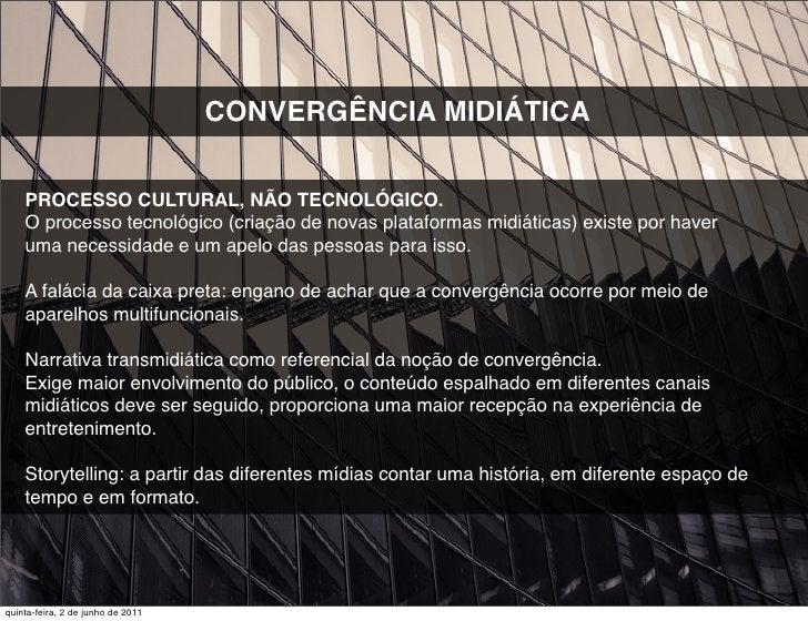 CONVERGÊNCIA MIDIÁTICA    PROCESSO CULTURAL, NÃO TECNOLÓGICO.    O processo tecnológico (criação de novas plataformas midi...