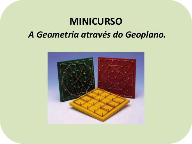 MINICURSOA Geometria através do Geoplano.