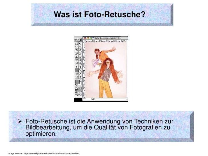 Was ist  Retusche Dienstleistung  ? <ul><li>Foto-Retusche ist die Anwendung von Techniken zur Bildbearbeitung, um die Qual...