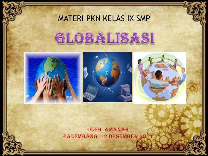 MATERI PKN KELAS IX SMP       OLEH AMANAH PALEMBANG, 12 DESEMBER 2011