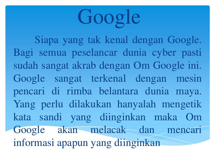 Google     Siapa yang tak kenal dengan Google.Bagi semua peselancar dunia cyber pastisudah sangat akrab dengan Om Google i...