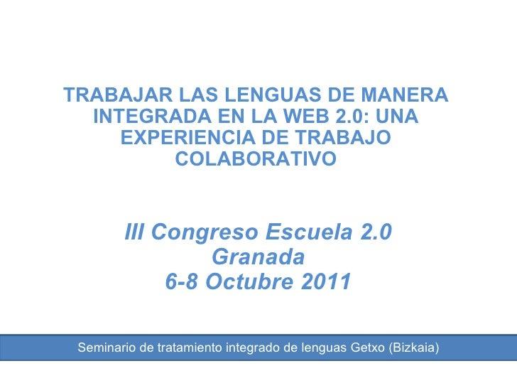 TRABAJAR LAS LENGUAS DE MANERA INTEGRADA EN LA WEB 2.0: UNA EXPERIENCIA DE TRABAJO COLABORATIVO III Congreso Escuela 2.0 G...