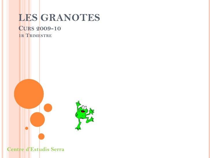 LES GRANOTESCurs 2009-101r Trimestre<br />Centre d'Estudis Serra<br />