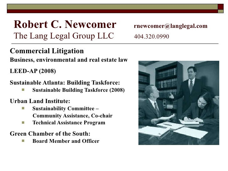 Robert C. Newcomer   [email_address]   The Lang Legal Group LLC   404.320.0990 <ul><li>Commercial Litigation </li></ul><ul...
