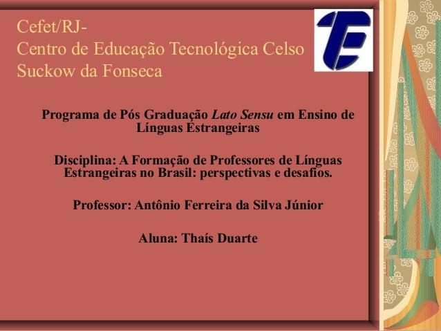 Cefet/RJCentro de Educação Tecnológica Celso Suckow da Fonseca Programa de Pós Graduação Lato Sensu em Ensino de Línguas E...