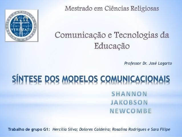 Professor Dr. José Lagarto  Trabalho de grupo G1: Hercília Silva; Dolores Caldeira; Rosalina Rodrigues e Sara Filipe