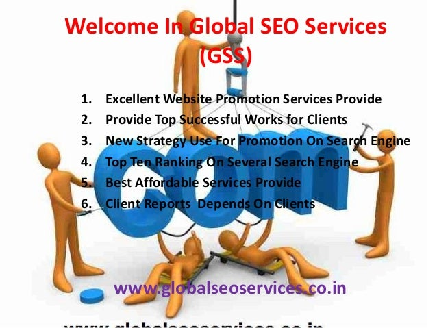 Welcome In Global SEO Services (GSS) 1. 2. 3. 4. 5. 6.  Excellent Website Promotion Services Provide Provide Top Successfu...