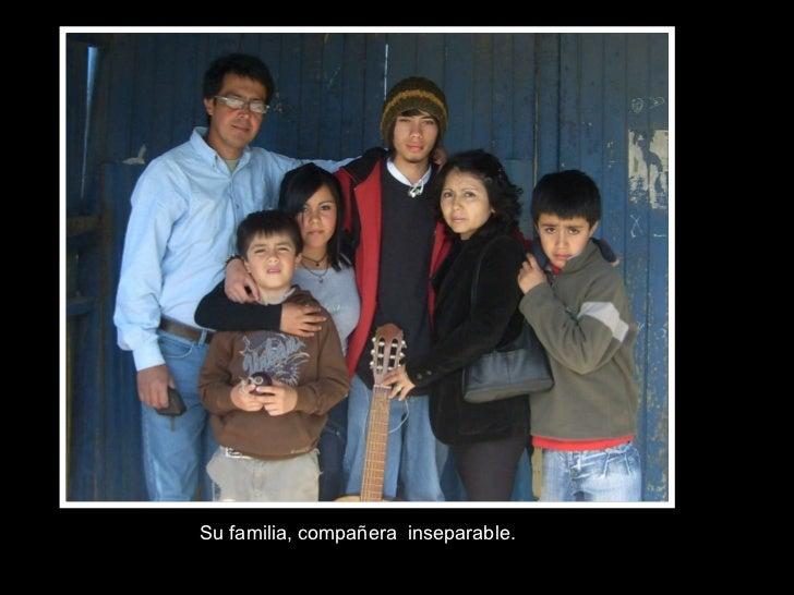 Su familia, compañera  inseparable.
