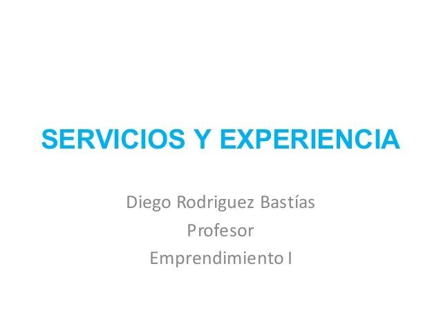 SERVICIOS Y EXPERIENCIA DiegoRodriguez Bastías Profesor EmprendimientoI