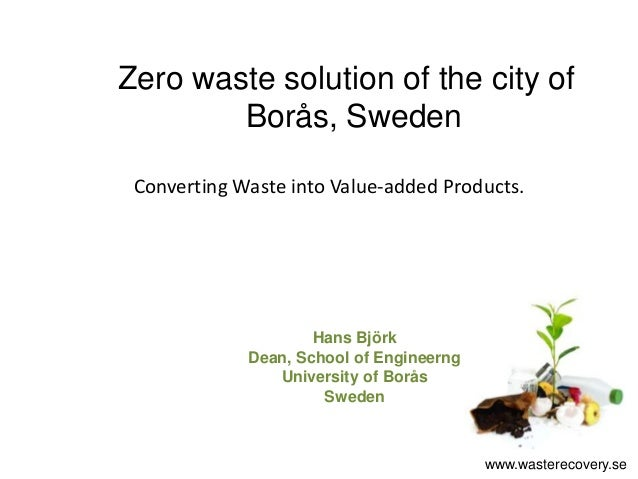 Zero waste solution of the city of        Borås, Sweden Converting Waste into Value-added Products.                     Ha...