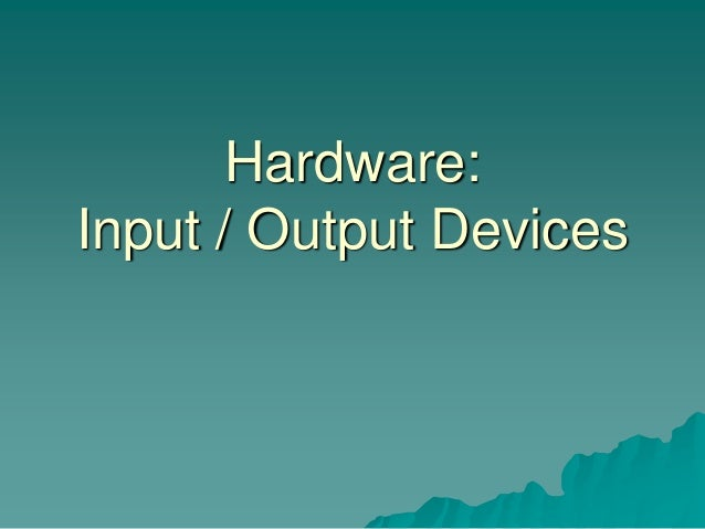 Hardware:Input / Output Devices