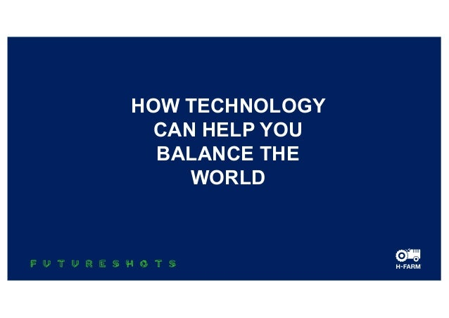 HOW TECHNOLOGY CAN HELP YOU BALANCE THE WORLD