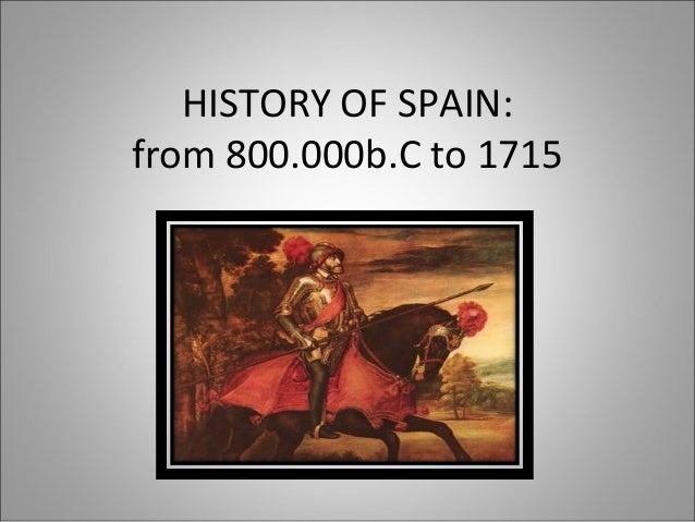 HISTORY OF SPAIN: from 800.000b.C to 1715