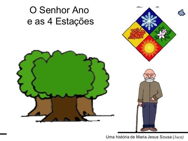 O Senhor Ano e as 4 Estações Uma história de Maria Jesus Sousa (Juca)