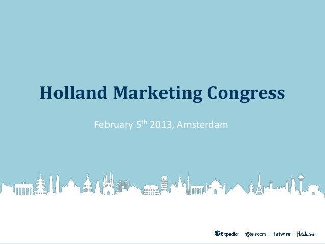 Holland Marketing Congress     February 5th 2013, Amsterdam