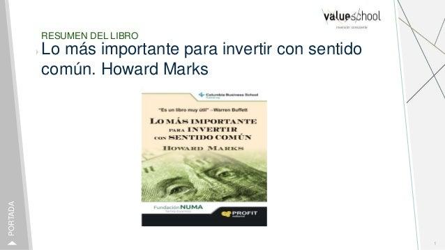 RESUMEN DEL LIBRO Lo más importante para invertir con sentido común. Howard Marks 1 PORTADA