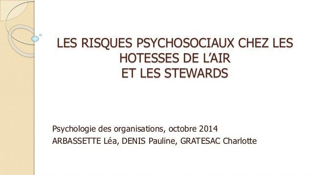 LES RISQUES PSYCHOSOCIAUX CHEZ LES  HOTESSES DE L'AIR  ET LES STEWARDS  Psychologie des organisations, octobre 2014  ARBAS...