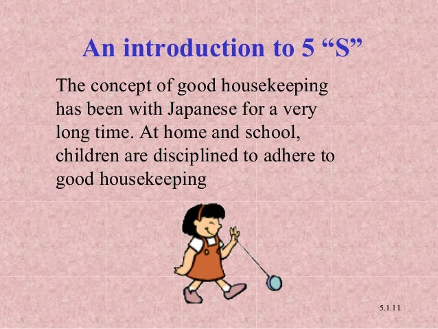 discipline and housekeeping Wondering how to implement 6s (5s) in the workplace this lean blog from lbspartners' training manager, eddie o'neill explains how 6s is more than housekeeping.