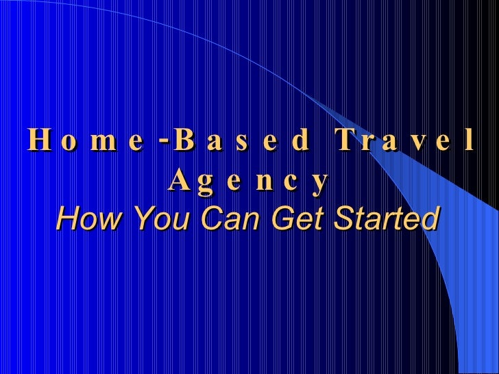 Home-Based Travel Agency How You Can Get Started