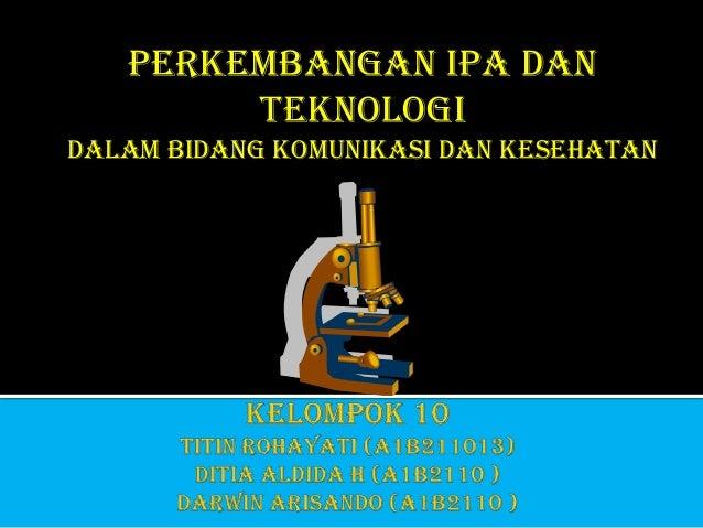 Perkembangan IPA dan        TeknologiDalam Bidang Komunikasi dan Kesehatan