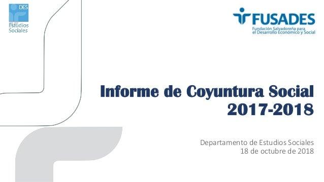 Informe de Coyuntura Social 2017-2018 Departamento de Estudios Sociales 18 de octubre de 2018