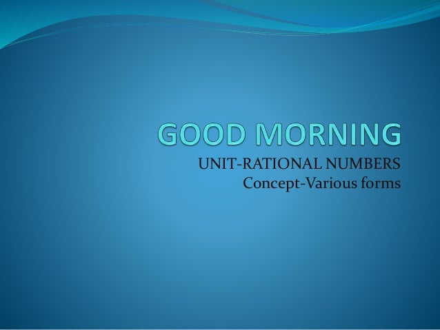 UNIT-RATIONAL NUMBERS  Concept-Various forms