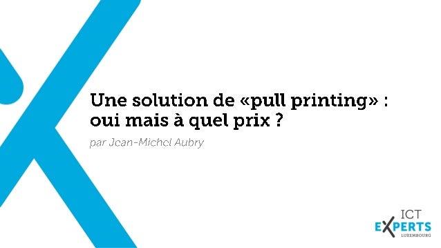 """ICT Experts - Une solution de """"Pull printing"""" : oui mais à quel prix ? Slide 2"""