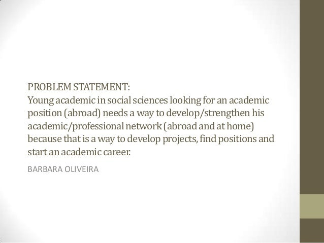 PROBLEMSTATEMENT: Youngacademicinsocialscienceslookingforanacademic position(abroad)needsawaytodevelop/strengthenhis acade...