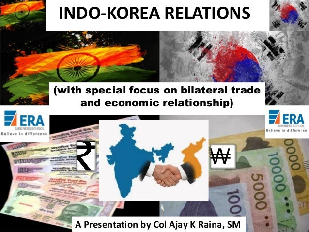 INDO-KOREA RELATIONS  (with special focus on bilateral trade and economic relationship)  A Presentation by Col Ajay K Rain...