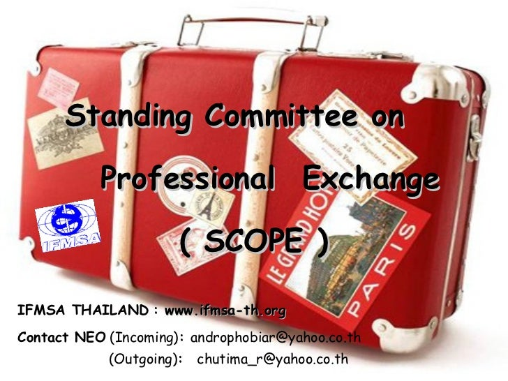 Standing Committee on  Professional  Exchange   ( SCOPE ) IFMSA THAILAND   :   www.ifmsa-th.org   Contact NEO   (Incoming)...