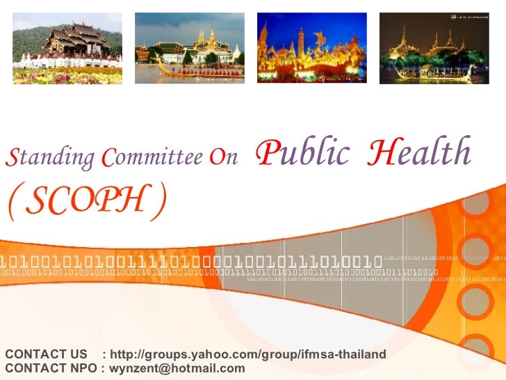 S tanding   C ommittee   O n   P ublic  H ealth (   SCOPH  ) CONTACT US  : http://groups.yahoo.com/group/ifmsa-thailand CO...
