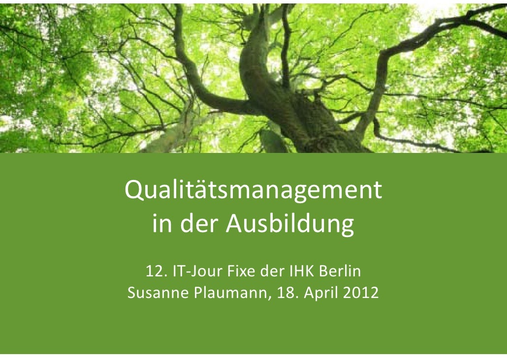 Qualitätsmanagement   in der Ausbildung  12. IT‐Jour Fixe der IHK BerlinSusanne Plaumann, 18. April 2012