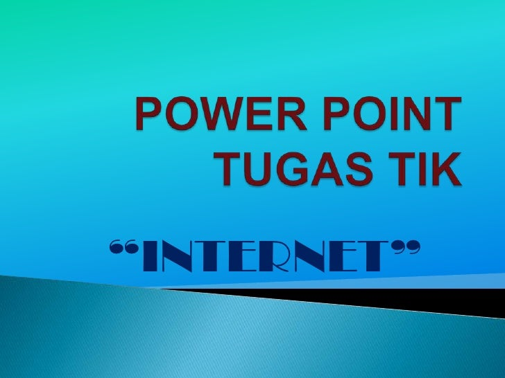 "POWER POINT TUGAS TIK<br />""INTERNET""<br />"