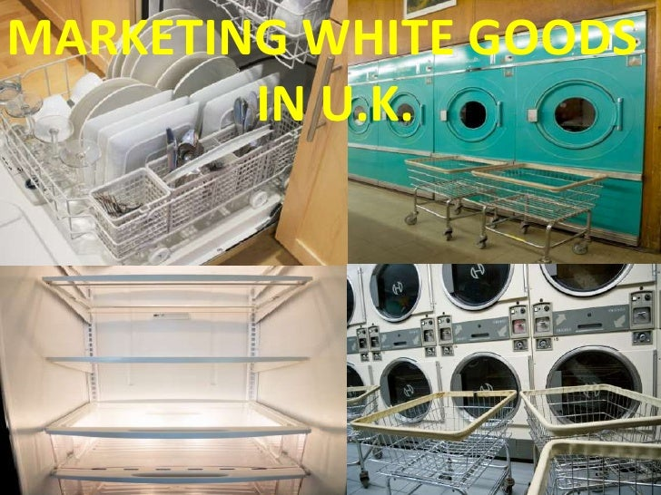 MARKETING WHITE GOODS   <br />                    IN U.K.<br />