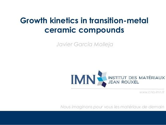 Growth kinetics in transition-metal ceramic compounds Javier García Molleja  www.cnrs-imn.fr  Nous imaginons pour vous les...