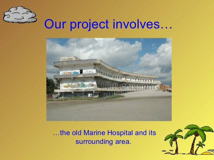 Our project involves… … the old Marine Hospital and its surrounding area.    <>