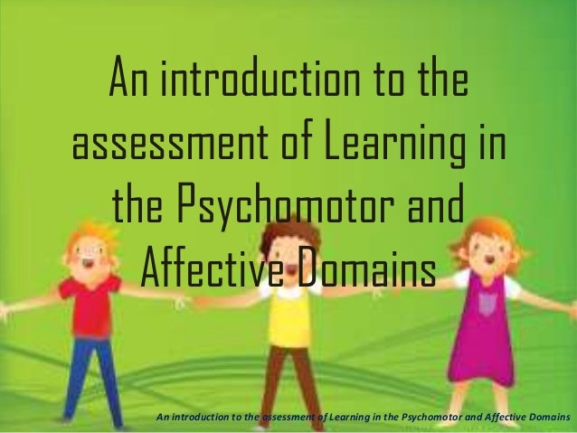 An introduction to the assessment of Learning in the Psychomotor and Affective Domains An introduction to the assessment o...
