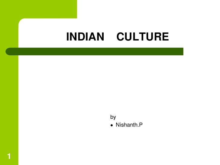 INDIAN    CULTURE<br />by<br />Nishanth.P<br />1<br />