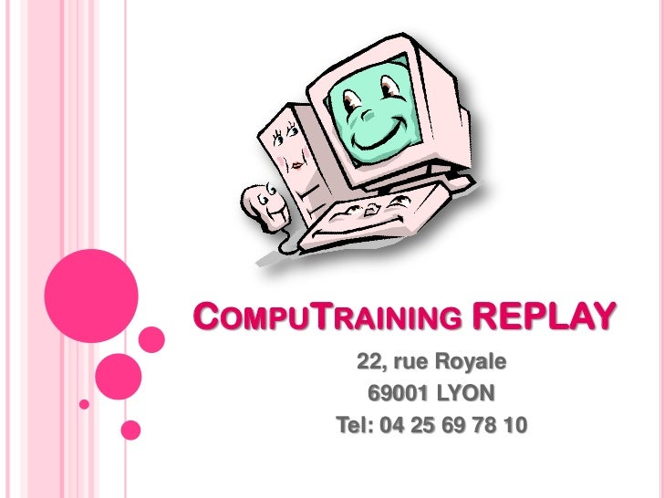 COMPUTRAINING REPLAY        22, rue Royale         69001 LYON      Tel: 04 25 69 78 10