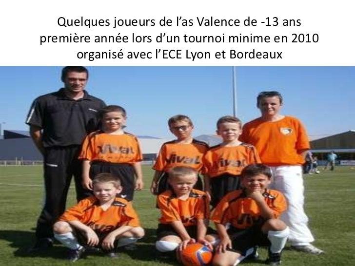 Quelques joueurs de l'as Valence de -13 anspremière année lors d'un tournoi minime en 2010      organisé avec l'ECE Lyon e...