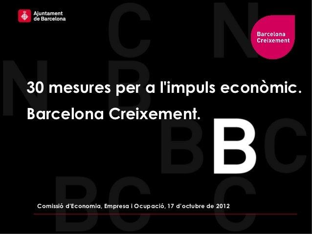 30 mesures per a limpuls econòmic.Barcelona Creixement. Comissió d'Economia, Empresa i Ocupació, 17 d'octubre de 2012